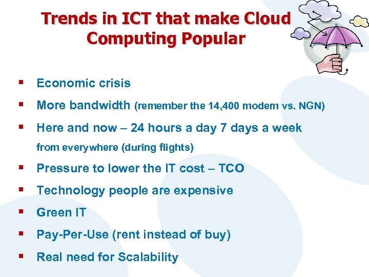 Trends in ICT that make Cloud Computing Popular § Economic crisis § More bandwidth