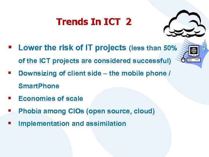 Trends In ICT 2 § Lower the risk of IT projects (less than 50%