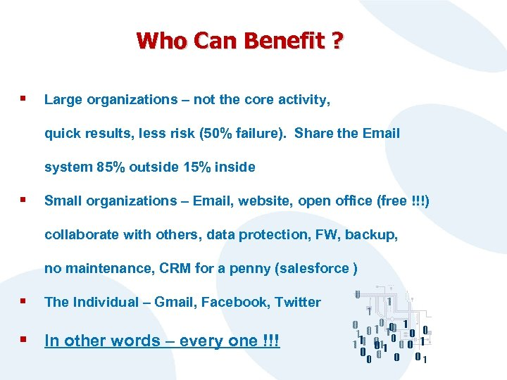 Who Can Benefit ? § Large organizations – not the core activity, quick results,