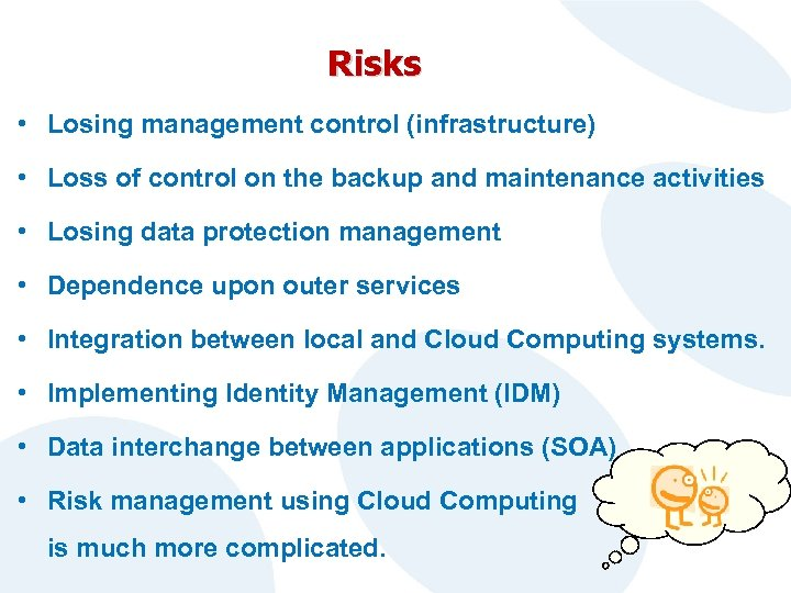 Risks • Losing management control (infrastructure) • Loss of control on the backup and