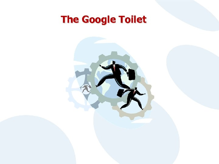 The Google Toilet