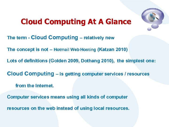 Cloud Computing At A Glance The term - Cloud Computing – relatively new The