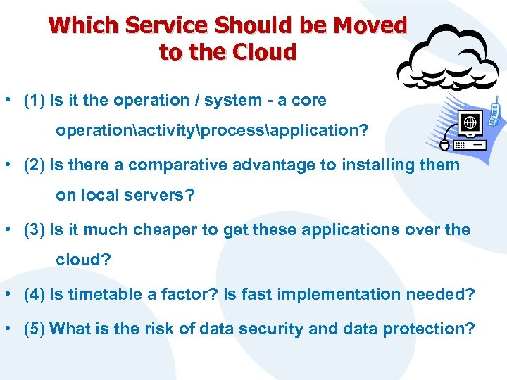 Which Service Should be Moved to the Cloud • (1) Is it the operation
