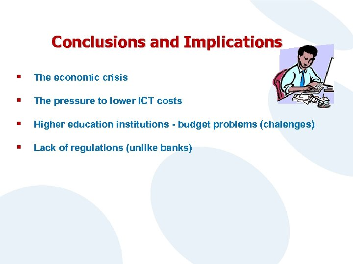 Conclusions and Implications § The economic crisis § The pressure to lower ICT costs