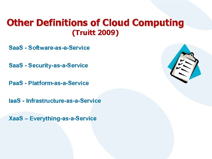 Other Definitions of Cloud Computing (Truitt 2009) Saa. S - Software-as-a-Service Saa. S -