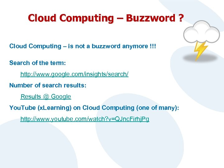 Cloud Computing – Buzzword ? Cloud Computing – is not a buzzword anymore !!!