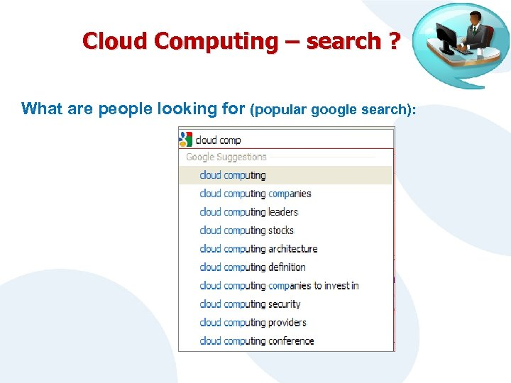 Cloud Computing – search ? What are people looking for (popular google search):