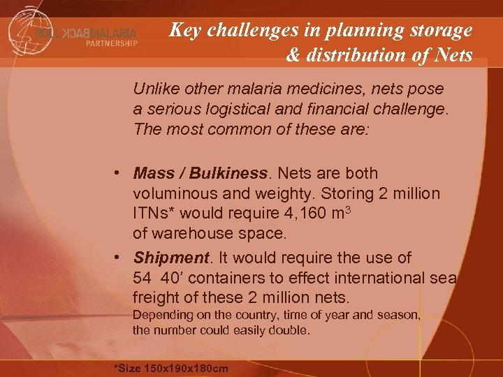 Key challenges in planning storage & distribution of Nets Unlike other malaria medicines, nets