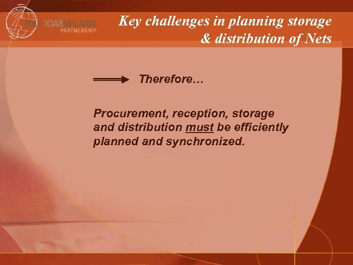Key challenges in planning storage & distribution of Nets Therefore… Procurement, reception, storage and