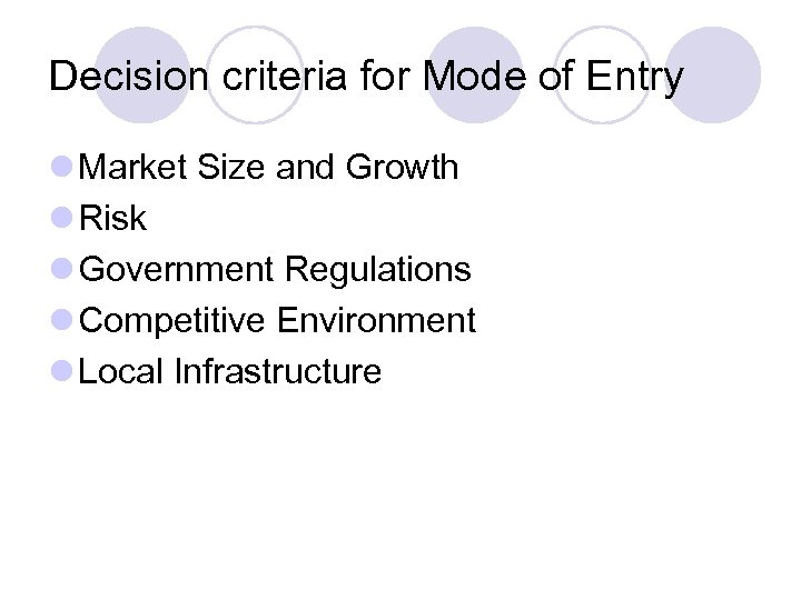 Decision criteria for Mode of Entry l Market Size and Growth l Risk l