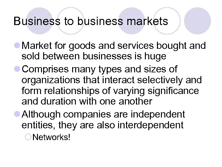 Business to business markets l Market for goods and services bought and sold between