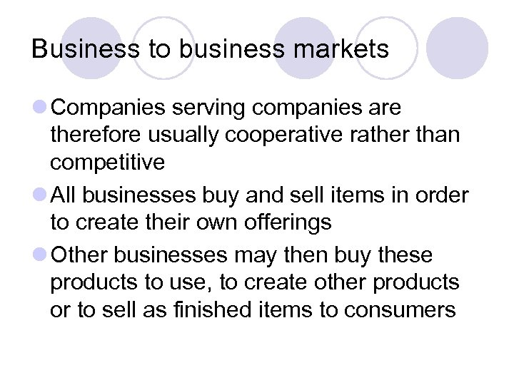 Business to business markets l Companies serving companies are therefore usually cooperative rather than