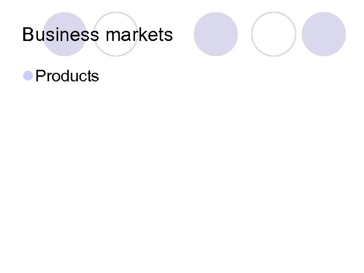 Business markets l Products