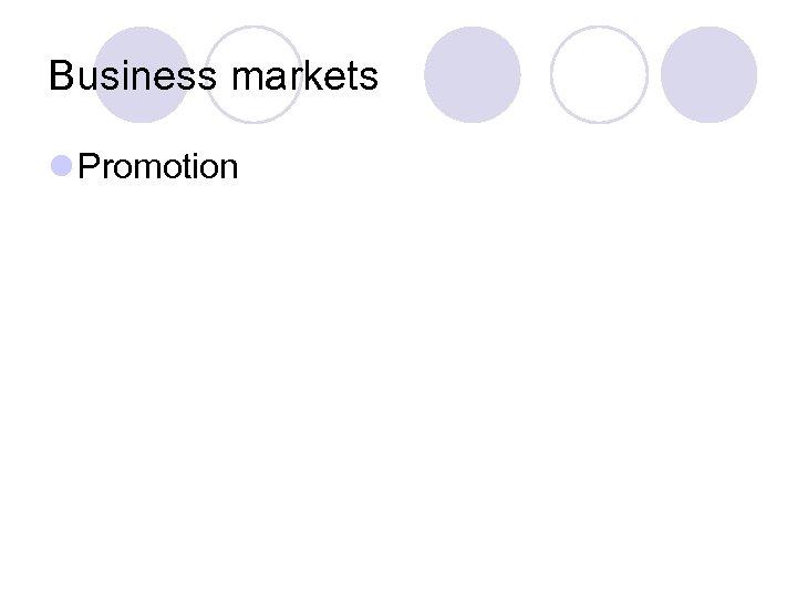 Business markets l Promotion