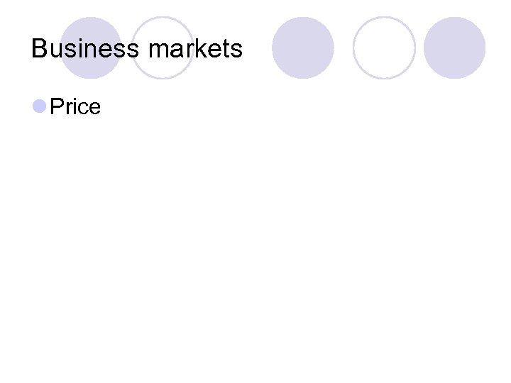 Business markets l Price