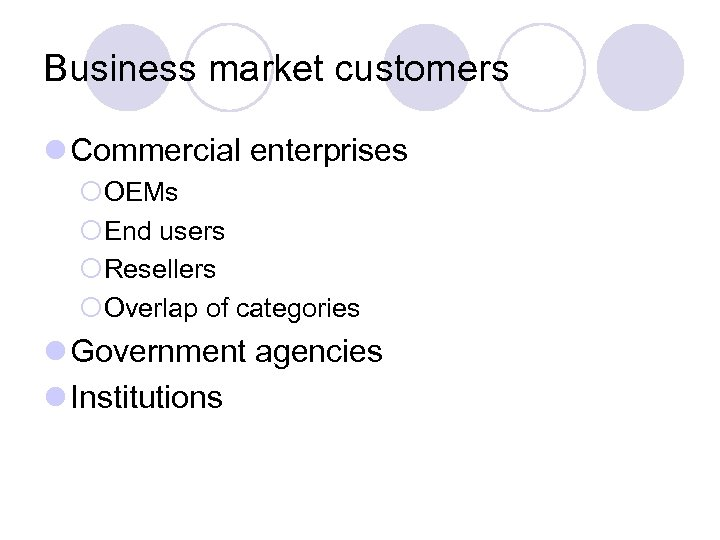 Business market customers l Commercial enterprises ¡OEMs ¡End users ¡Resellers ¡Overlap of categories l