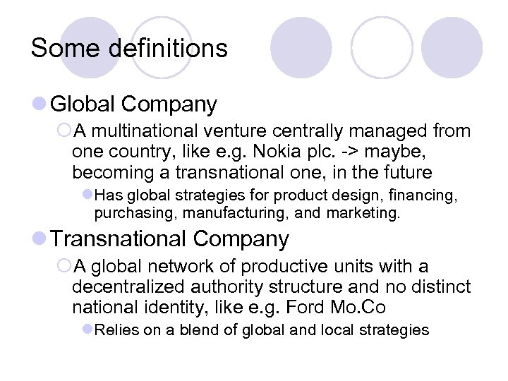 Some definitions l Global Company ¡A multinational venture centrally managed from one country, like