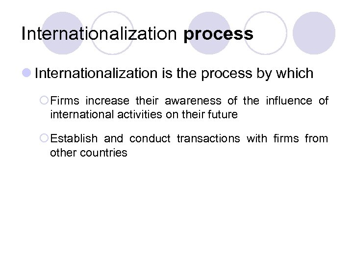 Internationalization process l Internationalization is the process by which ¡Firms increase their awareness of