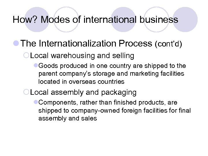 How? Modes of international business l The Internationalization Process (cont'd) ¡Local warehousing and selling