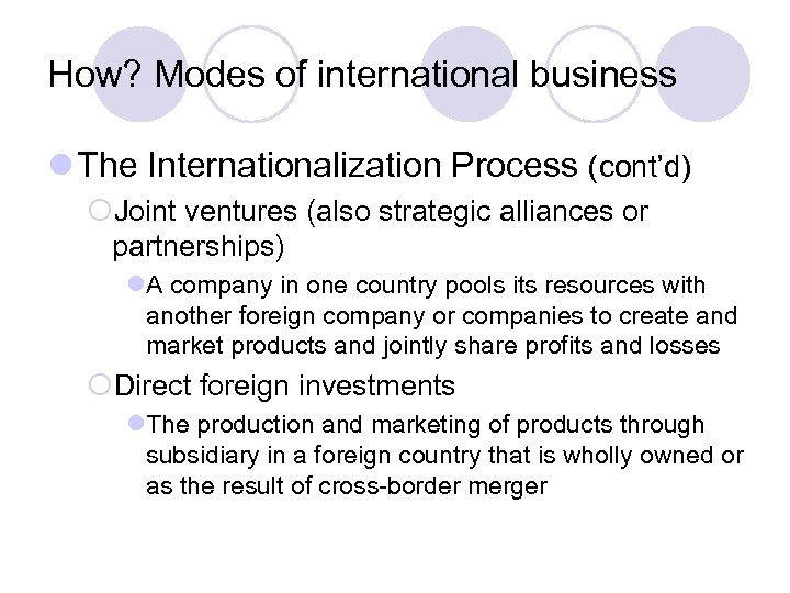 How? Modes of international business l The Internationalization Process (cont'd) ¡Joint ventures (also strategic