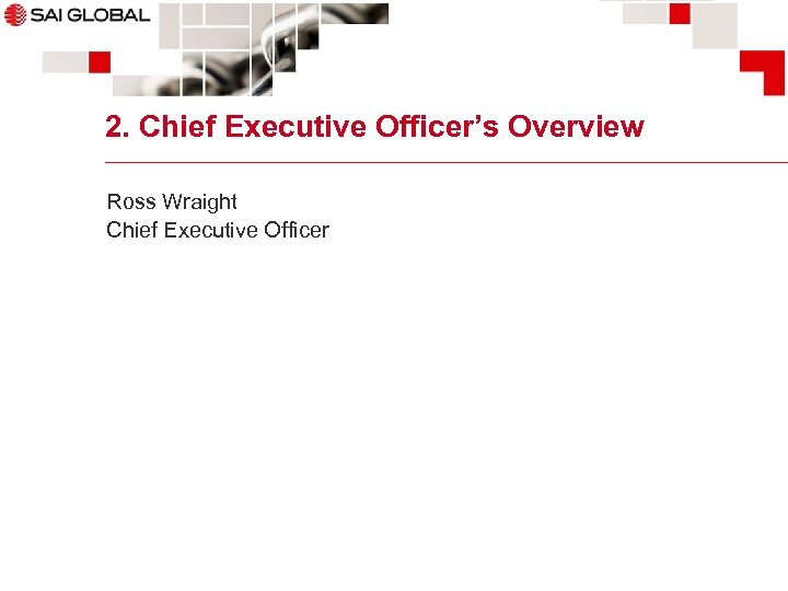 2. Chief Executive Officer's Overview Ross Wraight Chief Executive Officer