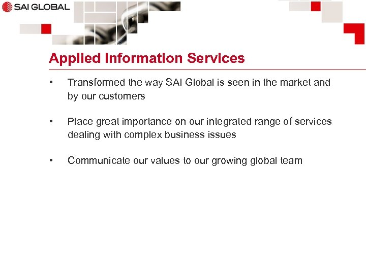 Applied Information Services • Transformed the way SAI Global is seen in the market