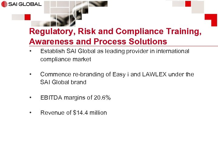 Regulatory, Risk and Compliance Training, Awareness and Process Solutions • Establish SAI Global as