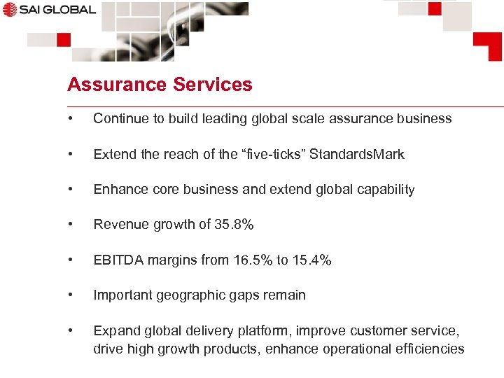 Assurance Services • Continue to build leading global scale assurance business • Extend the