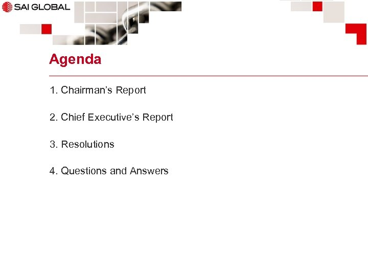 Agenda 1. Chairman's Report 2. Chief Executive's Report 3. Resolutions 4. Questions and Answers