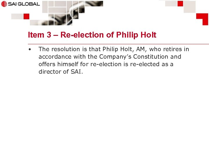 Item 3 – Re-election of Philip Holt • The resolution is that Philip Holt,