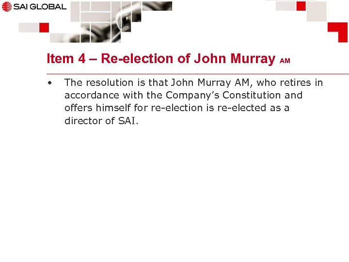 Item 4 – Re-election of John Murray AM • The resolution is that John