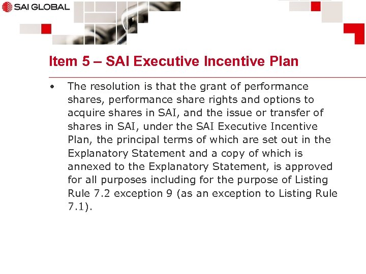Item 5 – SAI Executive Incentive Plan • The resolution is that the grant