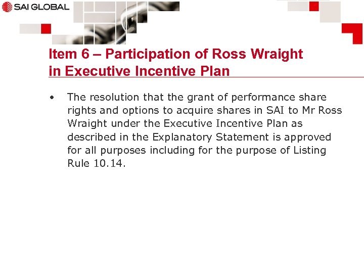Item 6 – Participation of Ross Wraight in Executive Incentive Plan • The resolution