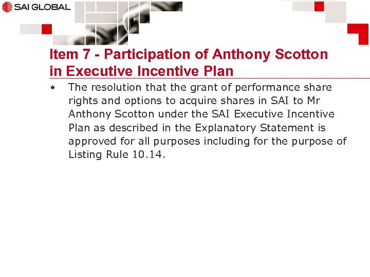 Item 7 - Participation of Anthony Scotton in Executive Incentive Plan • The resolution