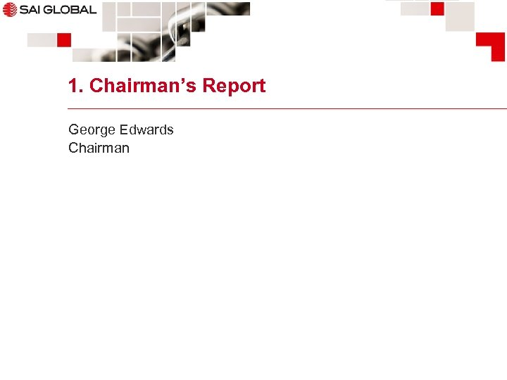 1. Chairman's Report George Edwards Chairman