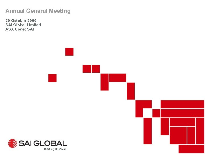 Annual General Meeting 20 October 2006 SAI Global Limited ASX Code: SAI Thinking Business