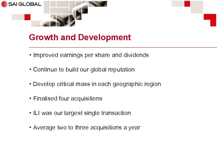 Growth and Development • Improved earnings per share and dividends • Continue to build