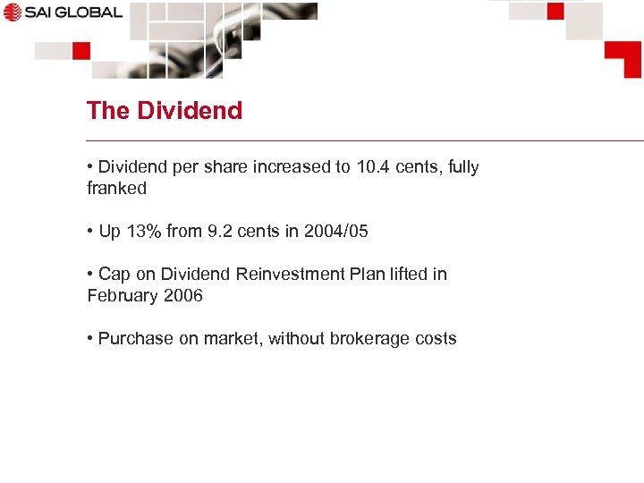 The Dividend • Dividend per share increased to 10. 4 cents, fully franked •