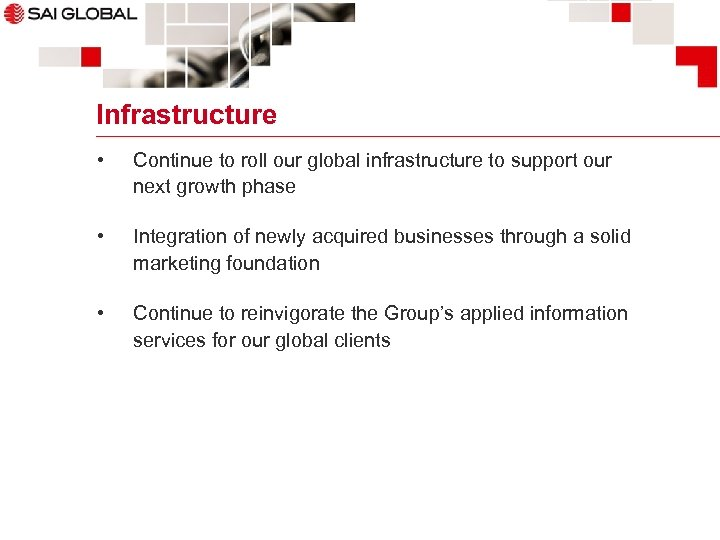 Infrastructure • Continue to roll our global infrastructure to support our next growth phase