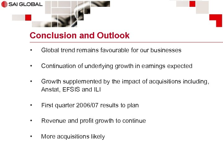 Conclusion and Outlook • Global trend remains favourable for our businesses • Continuation of