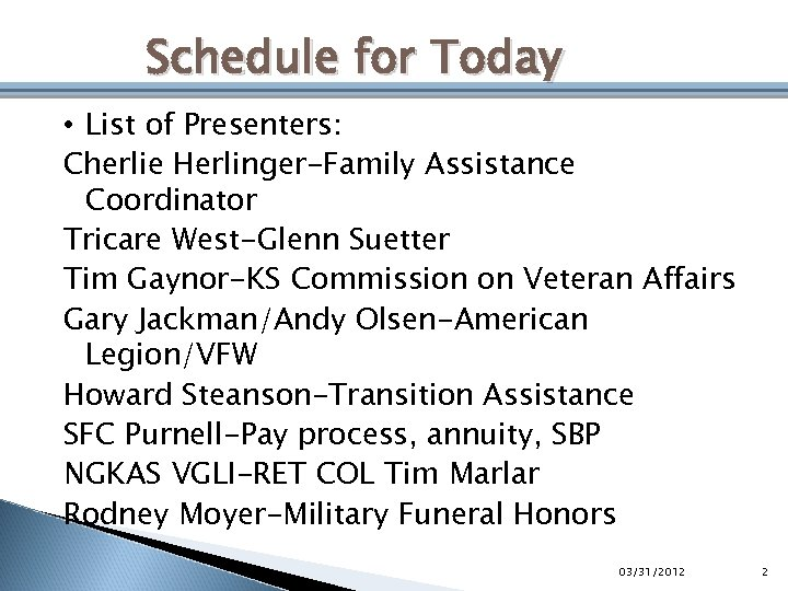 Schedule for Today • List of Presenters: Cherlie Herlinger-Family Assistance Coordinator Tricare West-Glenn Suetter