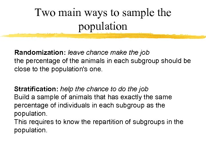 Two main ways to sample the population Randomization: leave chance make the job the