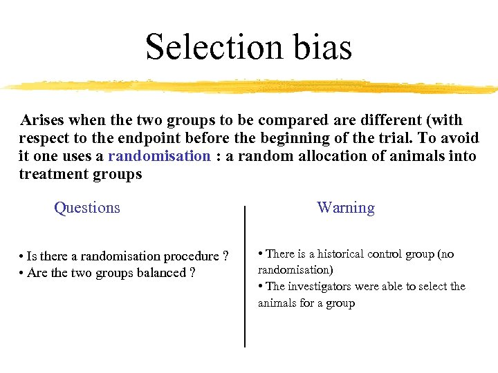 Selection bias Arises when the two groups to be compared are different (with respect