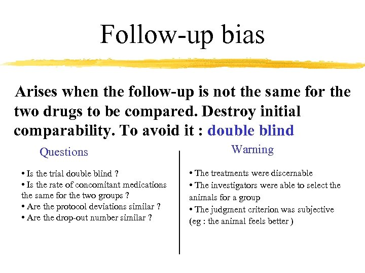 Follow-up bias Arises when the follow-up is not the same for the two drugs