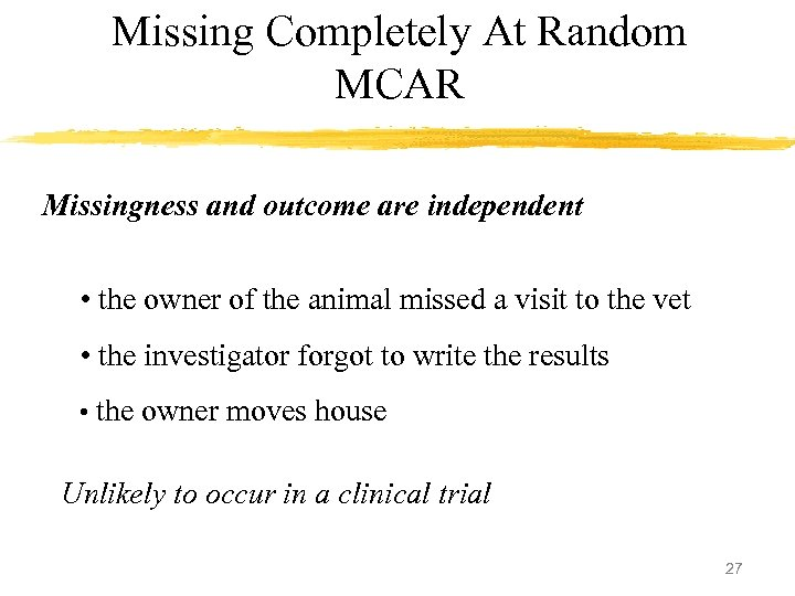 Missing Completely At Random MCAR Missingness and outcome are independent • the owner of