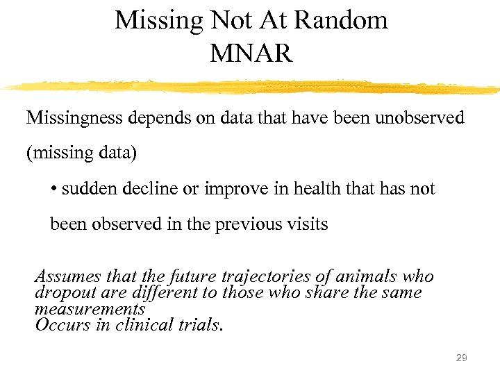 Missing Not At Random MNAR Missingness depends on data that have been unobserved (missing