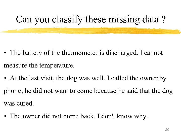 Can you classify these missing data ? • The battery of thermometer is discharged.
