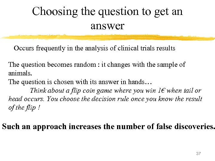 Choosing the question to get an answer Occurs frequently in the analysis of clinical
