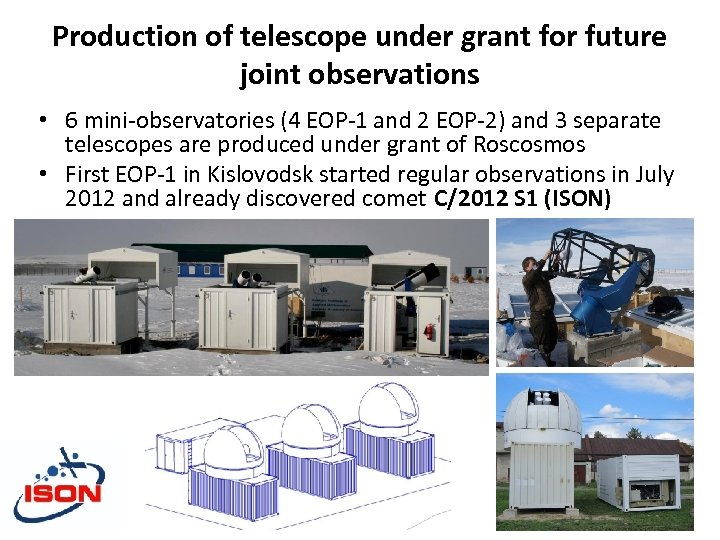 Production of telescope under grant for future joint observations • 6 mini-observatories (4 EOP-1