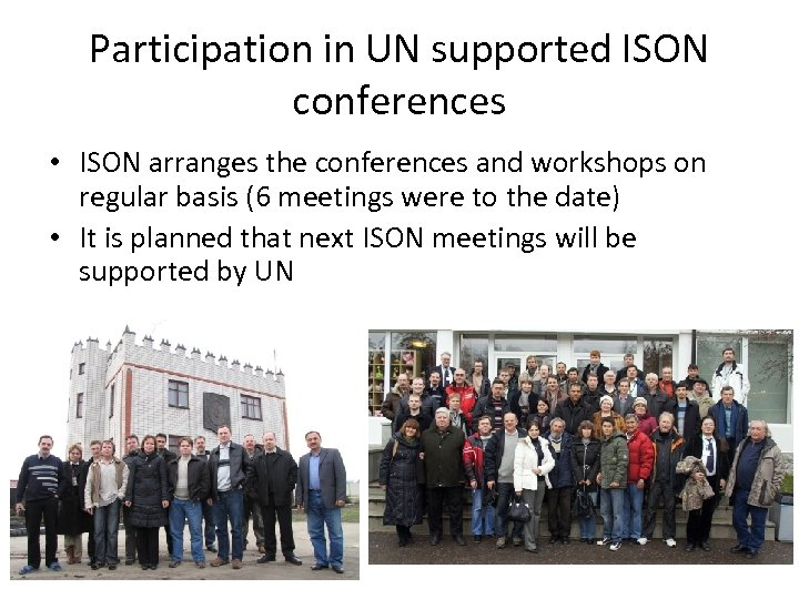 Participation in UN supported ISON conferences • ISON arranges the conferences and workshops on